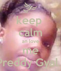 Poster: keep  calm an love me Alicia Preddy Gyal Walcut