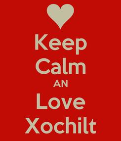 Poster: Keep Calm AN Love Xochilt