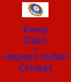 Poster: Keep Calm An respect Indian Cricket