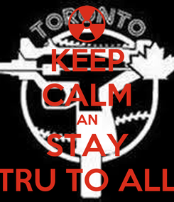 Poster: KEEP CALM AN STAY TRU TO ALL