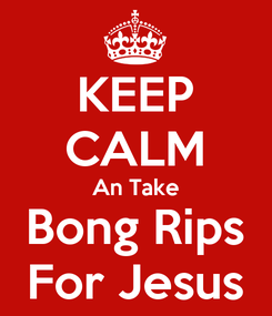 Poster: KEEP CALM An Take Bong Rips For Jesus