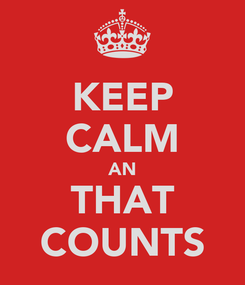 Poster: KEEP CALM AN THAT COUNTS