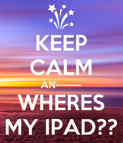 Poster: KEEP CALM AN-------- WHERES MY IPAD??