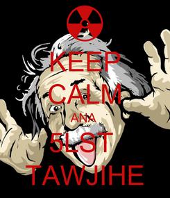 Poster: KEEP CALM ANA  5LST  TAWJIHE