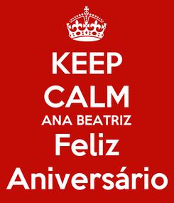 Poster: KEEP CALM ANA BEATRIZ Feliz Aniversário