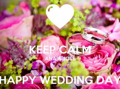 Poster:  KEEP CALM ANA & JOSE  HAPPY WEDDING DAY