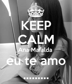 Poster: KEEP CALM Ana Mafalda  eu te amo .........
