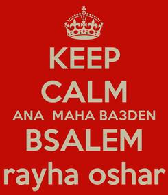 Poster: KEEP CALM  ANA  MAHA BA3DEN   BSALEM  rayha oshar