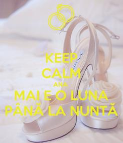 Poster: KEEP CALM ANA  MAI E O LUNA PÂNĂ LA NUNTĂ