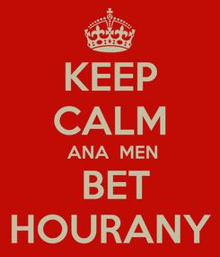 Poster: KEEP CALM  ANA  MEN  BET HOURANY