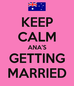 Poster: KEEP CALM ANA'S GETTING MARRIED