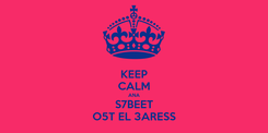Poster: KEEP CALM ANA S7BEET O5T EL 3ARESS