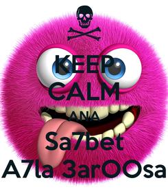Poster: KEEP CALM ANA Sa7bet A7la 3arOOsa