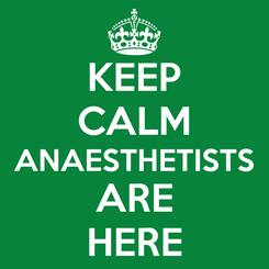 Poster: KEEP CALM ANAESTHETISTS ARE HERE