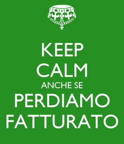 Poster: KEEP CALM ANCHE SE PERDIAMO FATTURATO