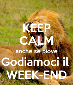 Poster: KEEP CALM anche se piove Godiamoci il  WEEK-END