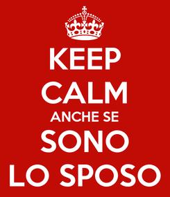 Poster: KEEP CALM ANCHE SE SONO LO SPOSO
