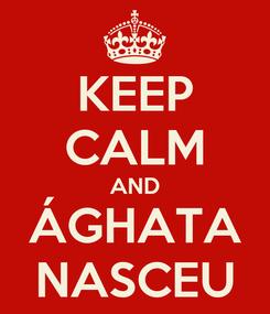 Poster: KEEP CALM AND ÁGHATA NASCEU