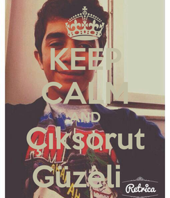 Poster: KEEP CALM AND Çıksorut Güzeli