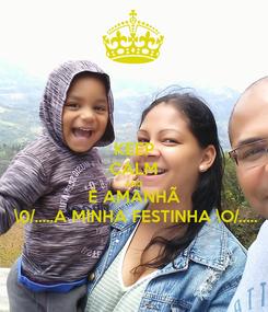 Poster: KEEP CALM AND È AMANHÃ \0/.....A MINHA FESTINHA \O/.....