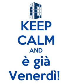Poster: KEEP CALM AND è già Venerdì!