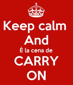 Poster: Keep calm  And È la cena de CARRY ON