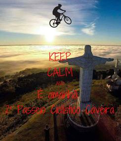 Poster: KEEP CALM AND É amanhã  2° Passeio Ciclístico Caveira