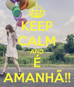 Poster: KEEP CALM AND É AMANHÃ!!