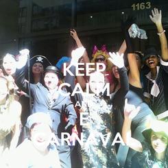 Poster: KEEP CALM AND É CARNAVAL