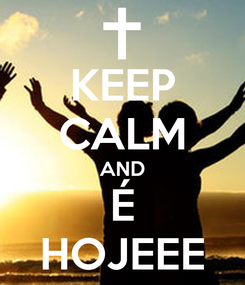 Poster: KEEP CALM AND É HOJEEE