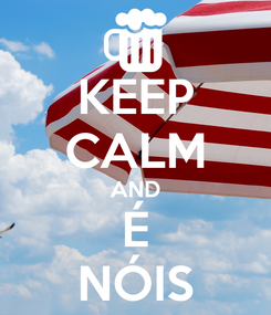 Poster: KEEP CALM AND É NÓIS