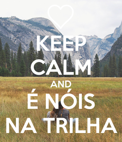 Poster: KEEP CALM AND É NÓIS NA TRILHA