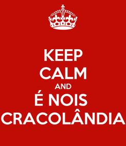 Poster: KEEP CALM AND É NOIS  CRACOLÂNDIA