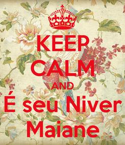 Poster: KEEP CALM AND É seu Niver Maiane
