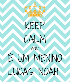 Poster: KEEP CALM AND É UM MENINO LUCAS NOAH