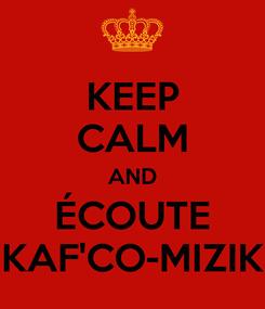 Poster: KEEP CALM AND ÉCOUTE KAF'CO-MIZIK