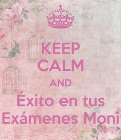 Poster: KEEP CALM AND Éxito en tus Exámenes Moni