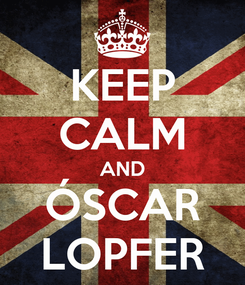 Poster: KEEP CALM AND ÓSCAR LOPFER