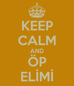 Poster: KEEP CALM AND ÖP ELİMİ