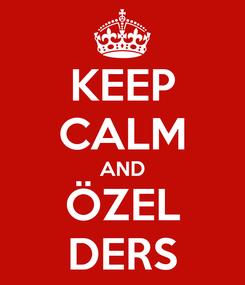 Poster: KEEP CALM AND ÖZEL DERS