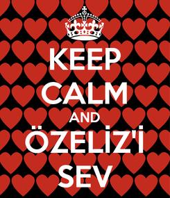 Poster: KEEP CALM AND ÖZELİZ'İ SEV