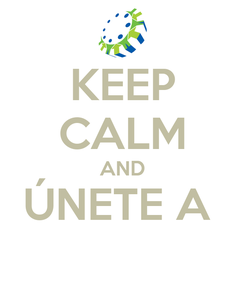 Poster: KEEP CALM AND ÚNETE A