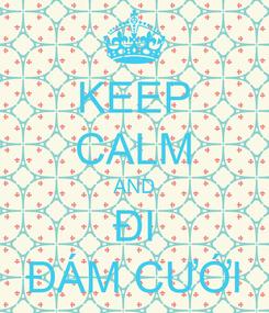 Poster: KEEP CALM AND ĐI ĐÁM CƯỚI