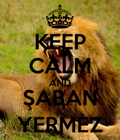Poster: KEEP CALM AND ŞABAN YERMEZ