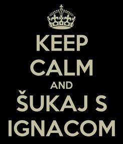 Poster: KEEP CALM AND ŠUKAJ S IGNACOM