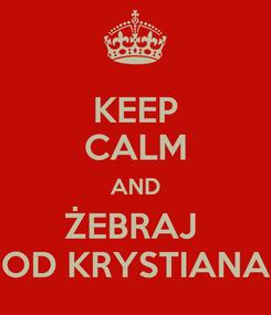 Poster: KEEP CALM AND ŻEBRAJ  OD KRYSTIANA