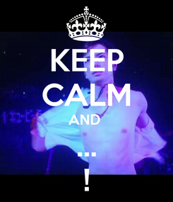 Poster: KEEP CALM AND  ... !