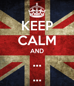 Poster: KEEP CALM AND ... ...