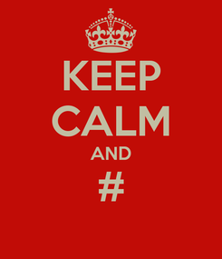 Poster: KEEP CALM AND #
