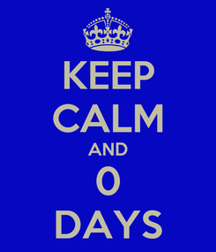 Poster: KEEP CALM AND 0 DAYS